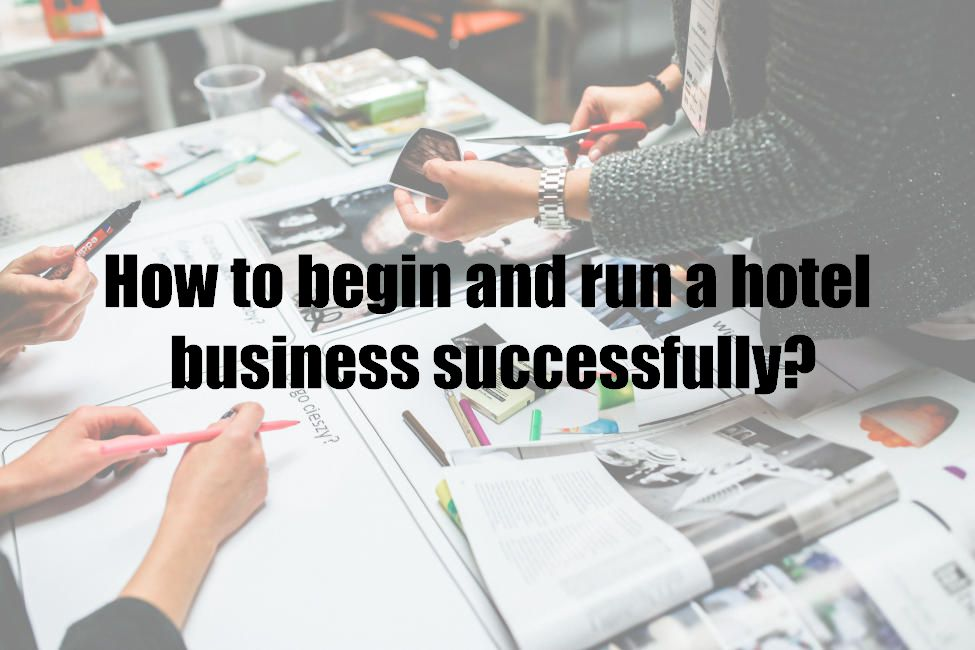How to begin and run a hotel business successfully?